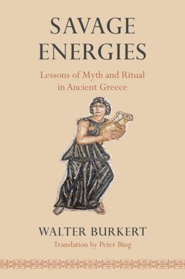 Savage Energies: Lessons of Myth and Ritual in Ancient Greece
