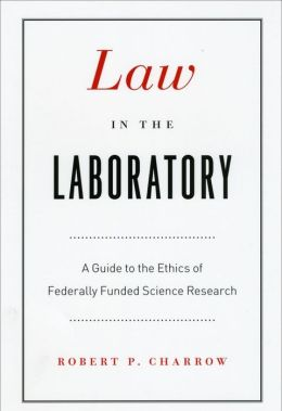 Law in the Laboratory: A Guide to the Ethics of Federally Funded Science Research