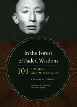 In the Forest of Faded Wisdom: 104 Poems by Gendun Chopel, a Bilingual Edition