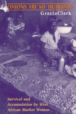 Onions Are My Husband: Survival and Accumulation by West African Market Women
