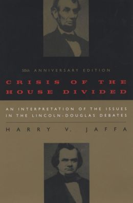 Crisis of the House Divided: An Interpretation of the Issues in the Lincoln-Douglas Debates, 50th Anniversary Edition
