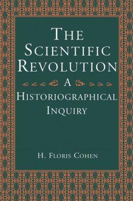 The Scientific Revolution: A Historiographical Inquiry