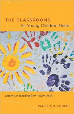 The Classrooms All Young Children Need: Lessons in Teaching from Vivian Paley