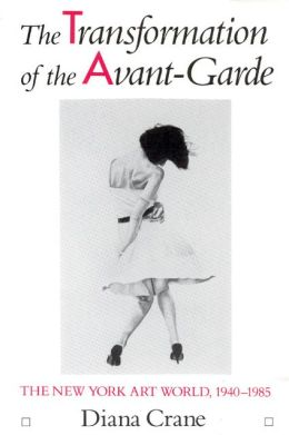 The Transformation of the Avant-Garde: The New York Art World, 1940-1985