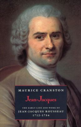 Jean-Jacques: The Early Life and Work of Jean-Jacques Rousseau, 1712-1754