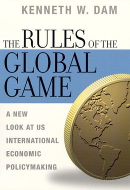 Rules of the Global Game: A New Look at U. S. International Economic Policymaking