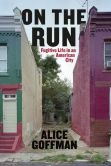Book Cover Image. Title: On the Run:  Fugitive Life in an American City, Author: Alice Goffman