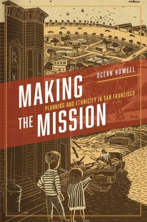 Making the Mission: Planning and Ethnicity in San Francisco
