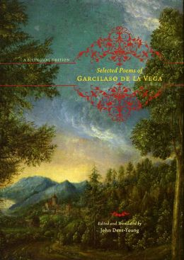 Selected Poems of Garcilaso de la Vega: A Bilingual Edition