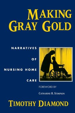 Making Gray Gold: Narratives of Nursing Home Care