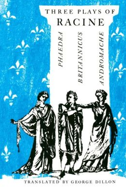 Three Plays Of Racine: Phaedra, Britannicus, Andromache