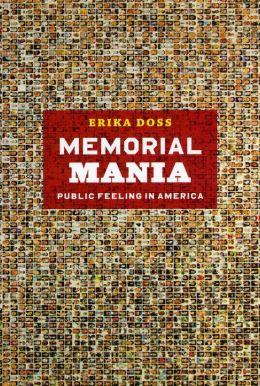 Memorial Mania: Public Feeling in America