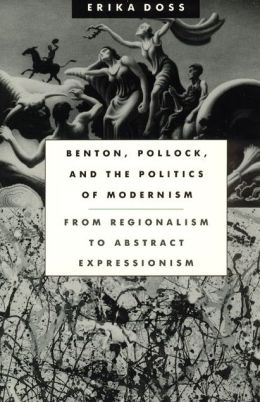 Benton, Pollock, and the Politics of Modernism: From Regionalism to Abstract Expressionism