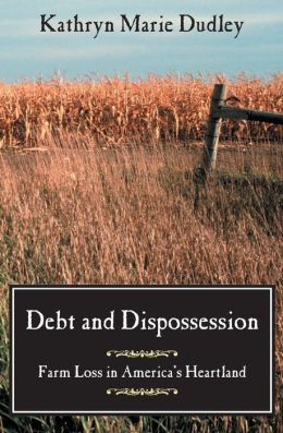 Debt and Dispossession: Farm Loss in America's Heartland