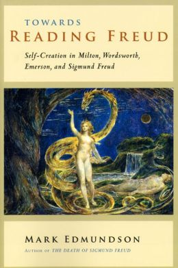 Towards Reading Freud: Self-Creation in Milton, Wordsworth, Emerson, and Sigmund Freud