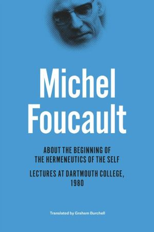 About the Beginning of the Hermeneutics of the Self: Lectures at Dartmouth College, 1980