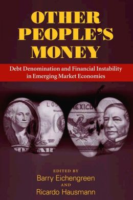 Other People's Money: Debt Denomination and Financial Instability in Emerging Market Economies