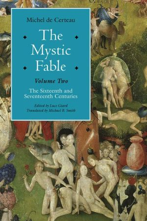 The Mystic Fable, Volume Two: The Sixteenth And Seventeenth Centuries