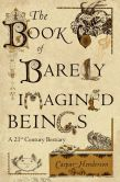 Book Cover Image. Title: The Book of Barely Imagined Beings:  A 21st Century Bestiary, Author: Caspar Henderson