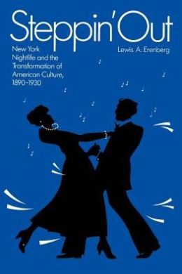 Steppin' Out: New York Nightlife and the Transformation of American Culture, 1890-1930