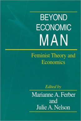 Beyond Economic Man: Feminist Theory and Economics