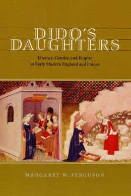 Dido's Daughters: Literacy, Gender, and Empire in Early Modern England and France