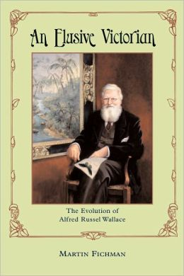 An Elusive Victorian: The Evolution of Alfred Russel Wallace