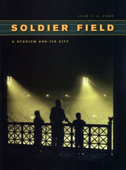 Soldier Field: A Stadium and Its City