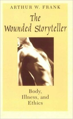 Wounded Storyteller: Body, Illness, and Ethics