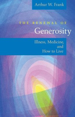 Renewal of Generosity: Illness, Medicine, and How to Live