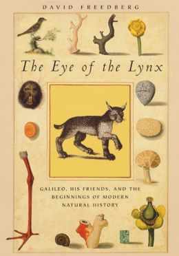 Eye of the Lynx: Galileo, His Friends, and the Beginnings of Modern Natural History