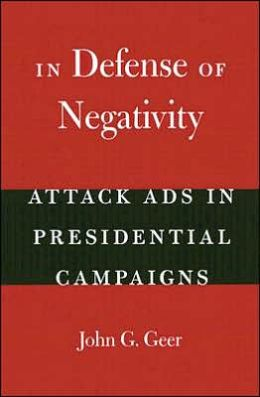 In Defense of Negativity: Attack Ads in Presidential Campaigns (Studies in Communication, Media, and Public Opinion Series)