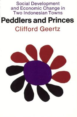 Peddlers and Princes: Social Development and Economic Change in Two Indonesian Towns