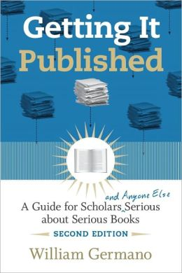 Getting It Published, 2nd Edition: A Guide for Scholars and Anyone Else Serious about Serious Books