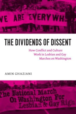 Dividends of Dissent: How Conflict and Culture Work in Lesbian and Gay Marches on Washington