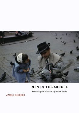 Men in the Middle: Searching for Masculinity in the 1950s