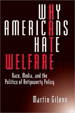 Why Americans Hate Welfare: Race, Media, and the Politics of Antipoverty Policy