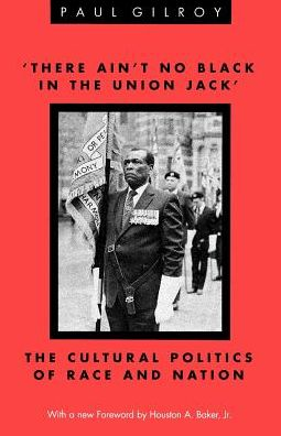 There Ain't No Black in the Union Jack': The Cultural Politics of Race and Nation