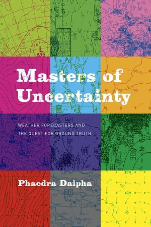Masters of Uncertainty: Weather Forecasters and the Quest for Ground Truth