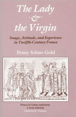The Lady and the Virgin: Image, Attitude, and Experience in Twelfth-Century France