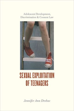 Sexual Exploitation of Teenagers: Adolescent Development, Discrimination, and Consent Law