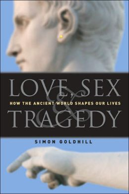 Love, Sex & Tradegy: How the Ancient World Shapes Our Lives