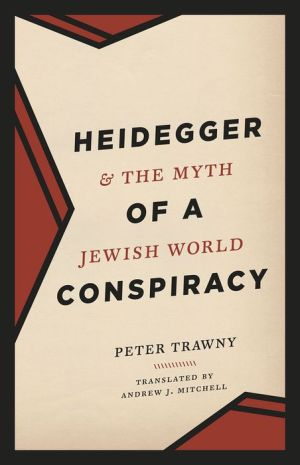 Heidegger and the Myth of a Jewish World Conspiracy