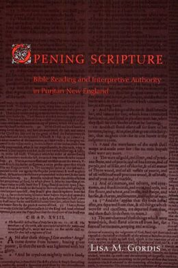 Opening Scripture: Bible Reading and Interpretive Authority in Puritan New England