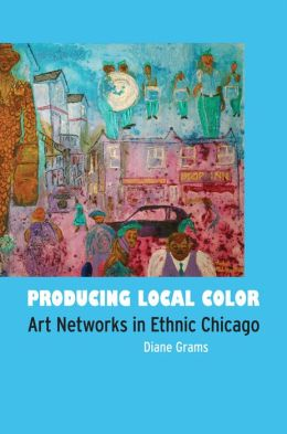 Producing Local Color: Art Networks in Ethnic Chicago