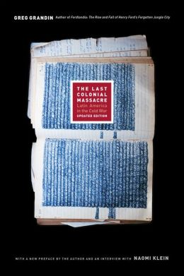 The Last Colonial Massacre: Latin America in the Cold War, Updated Edition