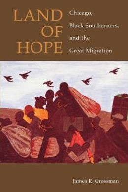 Land of Hope: Chicago, Black Southerners, and the Great Migration