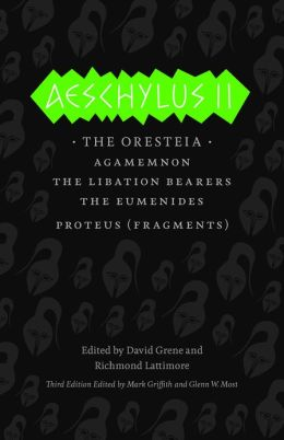 Aeschylus II: The Oresteia, Agamemnon, the Libation Bearers, the Eumenides