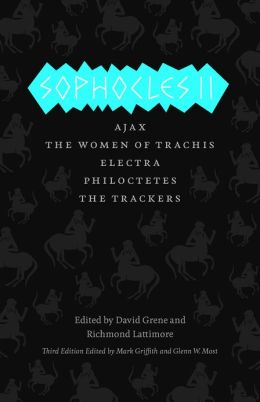 Sophocles II: Ajax, The Women of Trachis, Electra, Philoctetes, The Trackers