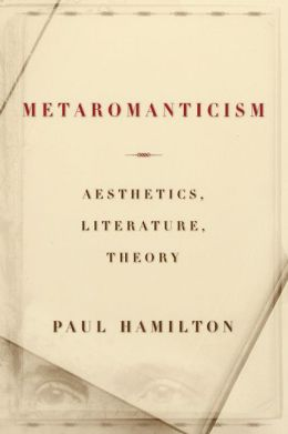 Metaromanticism: Aesthetics, Literature, Theory